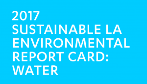 2017 Sustainable LA Environmental Report Card: Water